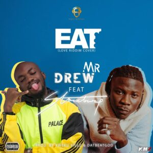Mr. Drew ft Stonebwoy - Eat (Prod by Kweku Billz & DatBeatGod)
