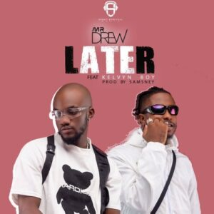 Mr. Drew ft Kelvyn Boy - later