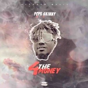 Pope Skinny - 4 The Money Ft. Shatta Wale