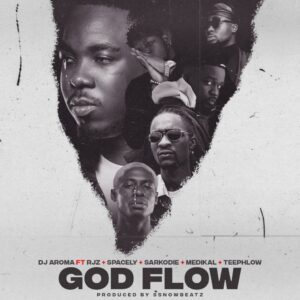 DJ Aroma - God Flow ft. Sarkodie, Medikal, Teephlow, RJZ & Spacely