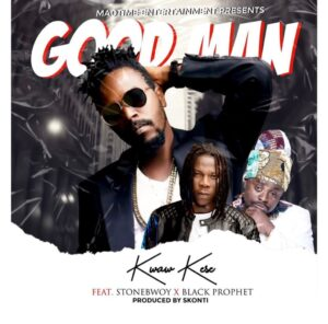 Kwaw Kese - Good Man ft. Stonebwoy & Black Prophet