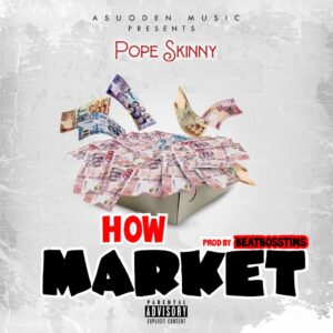 Pope Skinny - How Market (Prod by Beats Boss)