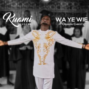 Kuami Eugene - Wa Ye Wie ft. Obaapa Christy