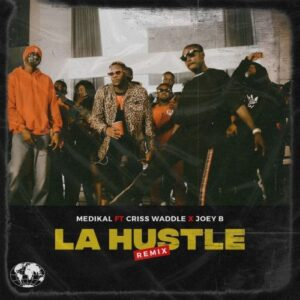 Medikal - La Hustle (Remix) ft. Criss Waddle & Joey B