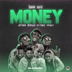 Tubhani Musik - Money ft. Strongman, Kelvyn Boy, Dopenation & Kofi Mole