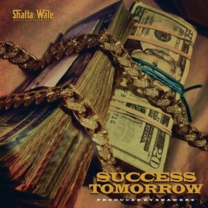 Shatta Wale - Tomorrow Success (Prod by Shawerz)